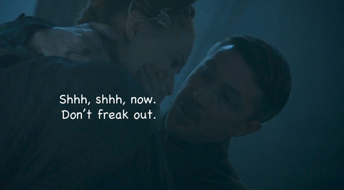 "Two characters from the novel A Game of Thrones. A man named Littlefinger whispering to a young woman with the quote: ""Shhh, shhh, now. Don't freak out."""