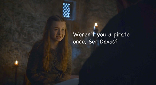 "A character named Shireen in the novel A Game of Thrones saying ""Weren't you a pirate once, Ser Davos?"""