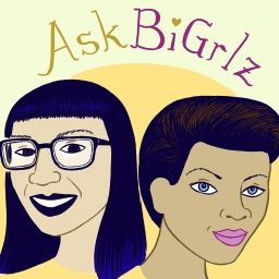 AskBiGrlz: Listen on Libsyn